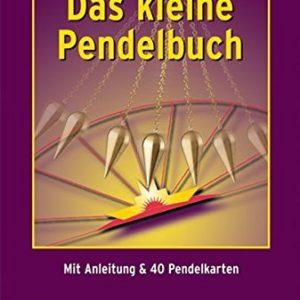 Das kleine Pendelbuch - Eine praktische Einführung in die Arbeit mit dem Pendel - Mit Anleitung & 40 Pendelkarten